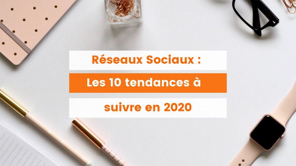 Réseaux sociaux : Les 10 tendances à suivre en 2020